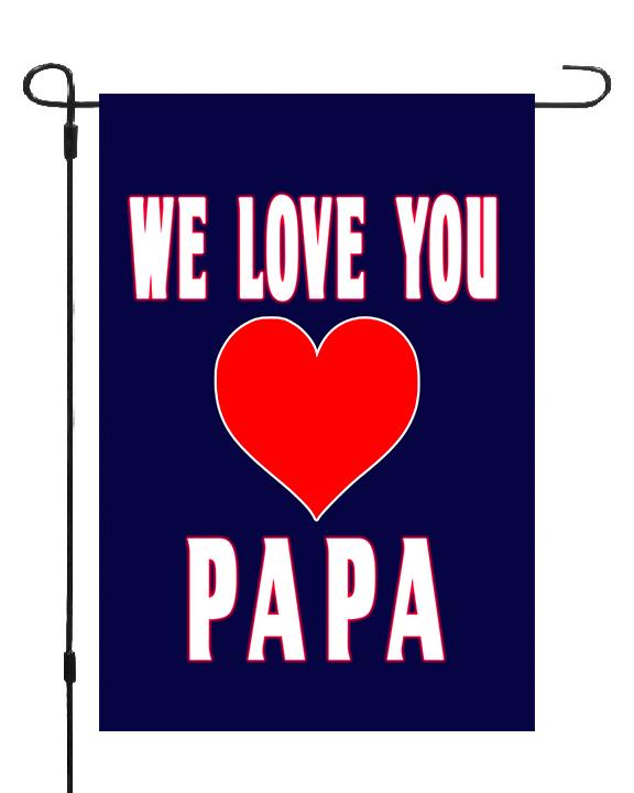 We Love You Papa Heart Garden Banner Flag Memorial Marker